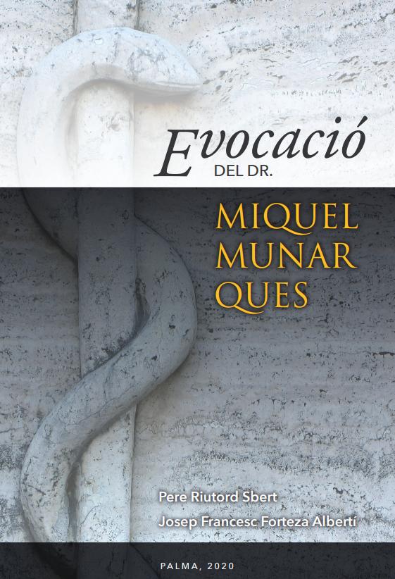 Evocació del doctor Miquel Munar Ques', del que son autores y editores los doctores Pere Riutord y Josep Francesc Forteza